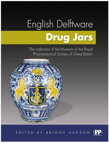 ENGLISH DELFTWARE DRUG JARS: THE COLLECTION OF THE MUSEUM OF THE ROYAL PHARMACEUTICAL SOCIETY OF GREAT BRITAIN