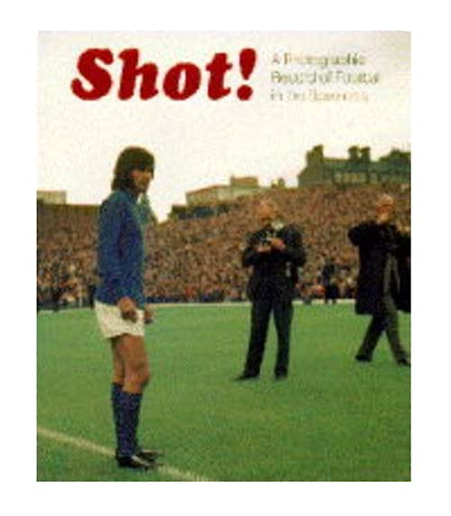 Shot!: Pictorial Record of 70's Football When Saturday Comes