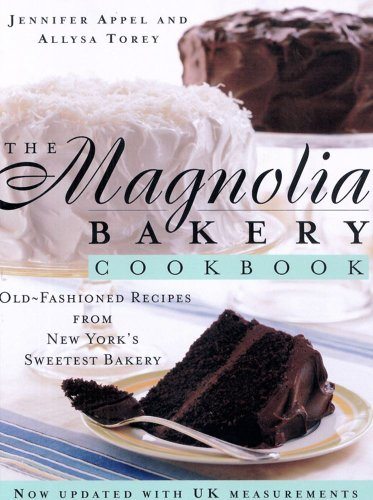 The Magnolia Bakery Cookbook: Old Fashioned Recipes from New York's Sweetest Bakery. by Jennifer Appel and Allysa Torey