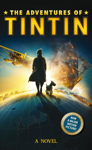 The adventures of Tintin : a novel based on the screenplay by Steven Moffat and Edgar Wright & Joe Cornish : based on the adventures of Tintin series by Hergé / by Alex Irvine.
