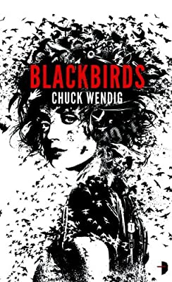 Adaptation Watch: BLACKBIRDS by Chuck Wendig Being Adapted for Starz