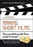 MAKING SHORT FILMS : THE COMPLETE GUIDE FROM SCRIPT TO SCREE