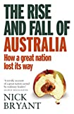 The rise and fall of Australia : how a great nation lost its way / Nick Bryant.