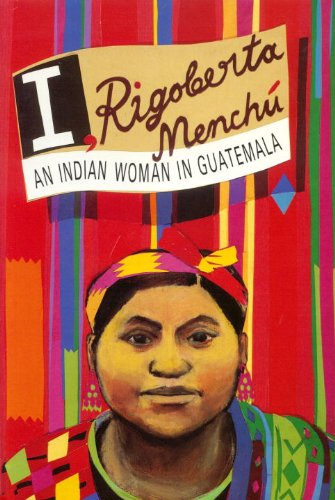 I, Rigoberta Menchu: An Indian Woman in Guatemala, Rigoberta Menchú