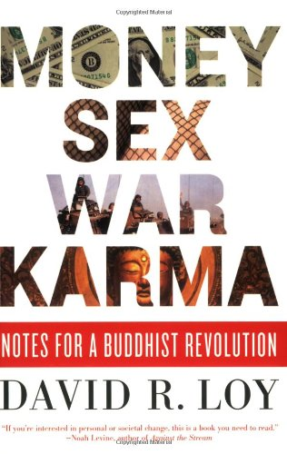 Money, Sex, War, Karma: Notes for a Buddhist Revolution, Loy, David R.