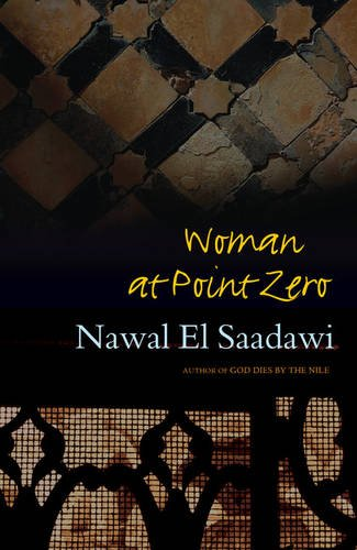 nawal el saadawi woman at point zero Eng772: contemporary issues in global literature mr amornthakrit chersuwan:  580132089 journal 2 – woman at point zero: nawal el saadawi since i read.