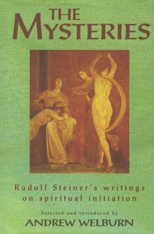 The Mysteries: Rudolf Steiner's Writings on Spiritual Initiation, Welburn, Andrew