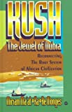 Kush, the Jewel of Nubia: Reconnecting the Root System of African Civilization by Miriam Ma'At-Ka-Re Monges