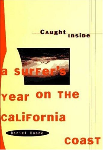 Caught Inside: A Surfer's Year on the California Coast, Duane, Daniel