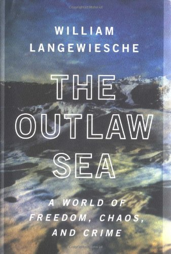 Buy the book The Outlaw Sea : A World of Freedom, Chaos, and Crime by William Langewiesche