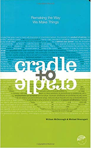 Cradle to Cradle: Remaking the Way We Make Things, Michael Braungart; William McDonough