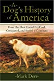 A Dog's History of America: How Our Best Friend Explored, Conquered, and Settled a Continent