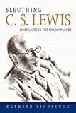 Sleuthing C. S. Lewis: More Light in the Shadowlands, Lindskoog, Kathryn