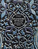 Splendors of Islam: Architecture, Decoration and Design
