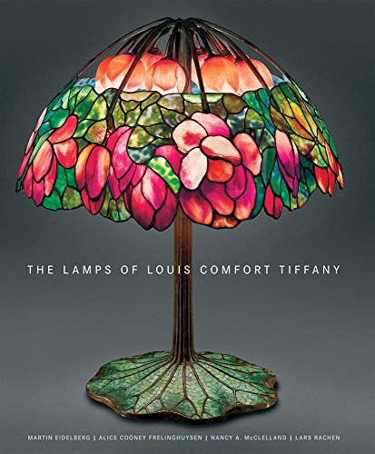 The Lamps of Louis Comfort Tiffany: New, smaller format - Martin Eidelberg, Alice Cooney Frelinghuysen, Nancy McClelland, Lars RachenColin Cooke