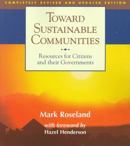 Toward Sustainable Communities: Resources for Citizens and Their Governments, Roseland, Mark