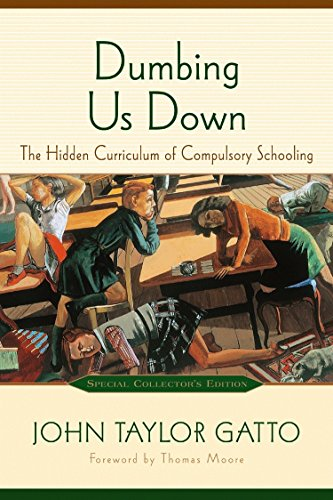 568. Dumbing Us Down: The Hidden Curriculum of Compulsory Schooling, 10th Anniversary Edition