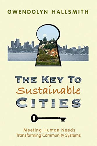 The Key to Sustainable Cities: Meeting Human Needs, Transforming Community Systems, Hallsmith, Gwendolyn