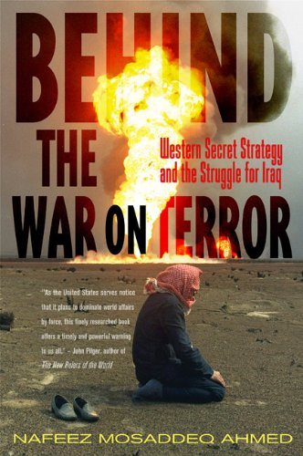 Behind the War on Terror: Western Secret Strategy and the Struggle for Iraq, Ahmed, Nafeez Mosaddeq