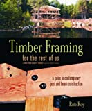 Timber Framing for the Rest of Us : A Guide to Contemporary Post and Beam Construction