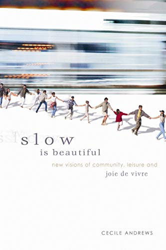 Slow is Beautiful: New Visions of Community, Leisure and Joie de Vivre, Andrews, Cecile