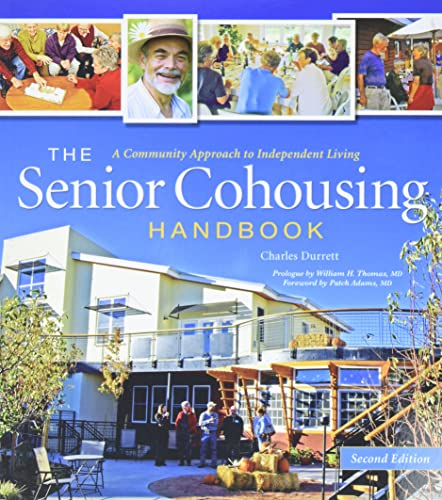 The Senior Cohousing Handbook: A Community Approach to Independent Living, 2nd Edition - Charles DurrettWilliam H. Thomas, Patch Adams