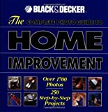 The Complete Photo Guide to Home Improvement: Over 1700 Photos, 250 Step-by-Step Projects (Black & Decker Complete Photo Guide)  by Black & Decker (Editor), Creative Publishing international