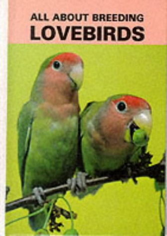 All About Breeding Lovebirds by Mervin Roberts