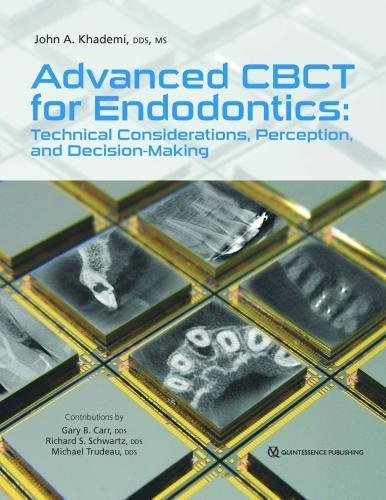 ADVANCED CBCT FOR ENDODONTICS: TECHNICAL CONSIDERATIONS, PERCEPTION, AND DECISION-MAKING (HB)