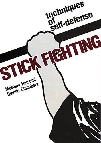 Stick Fighting: Techniques of  Self-Defense (Bushido--The Way of the Warrior), Masaaki Hatsumi; Quintin Chambers