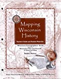 Mapping Wisconsin History: Teacher's Guide and Student Materials