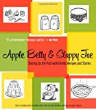 Apple Betty and Sloppy Joe: Stirring Up the Past with Family Recipes and Stories, Sanvidge, Susan; Seckar, Diane Sanvidge; Wouters, Jean Sanvidge; Florence, Julie Sanvidge