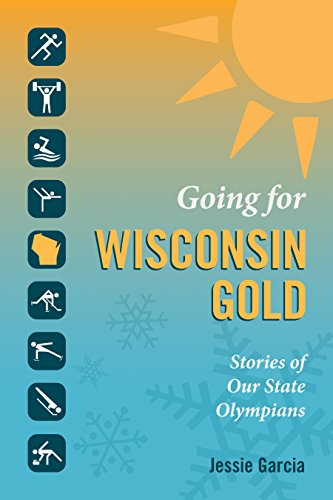 Going for Wisconsin Gold: Stories of Our State Olympians - Jessie Garcia