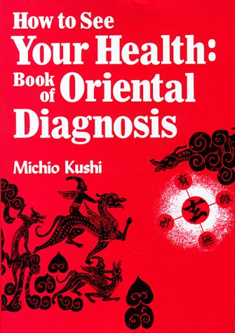 How to See Your Health: Book of Oriental Diagnosis, Kushi, Michio