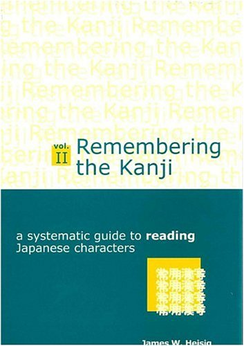 Remembering the Kanji II: A Systematic Guide to Reading Japanese Characters