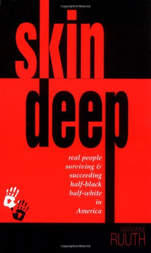 Skin Deep: Real People Surviving and Succeeding Half-Black Half-White in America