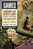 Games: American Boxed Games and Their Makers, 1822-1992