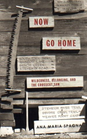 Now Go Home: Wilderness, Belonging, and the Crosscut Saw, Spagna, Ana Maria