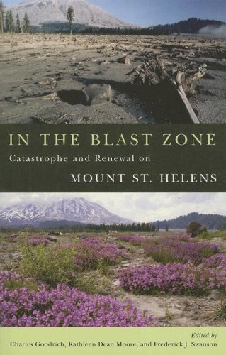 In the Blast Zone: Catastrophe and Renewal on Mt. St. Helens, Goodrich, Charles