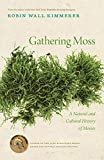 Gathering Moss:  A Natural and Cultural History of Mosses by Robin Wall Kimmerer
