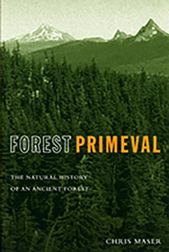 Forest Primeval: The Natural History of an Ancient Forest, Maser, Chris