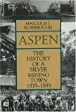 Aspen: The History of a Silver-Mining Town, 1879-1893