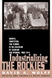 Industrializing the Rockies: Growth, Competition, and Turmoil in the Coalfields of Colorado and Wyoming, 1868-1914