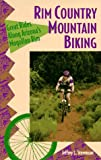 Rim Country Mountain Biking: Great Rides Along Arizona's Mogollon Rim
