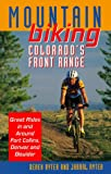 Mountain Biking Colorado's Front Range: Great Rides in and Around Fort Collins, Denver, Boulder, and Colorado Springs