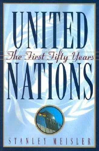 United Nations: The First Fifty Years by Stanley Meisler