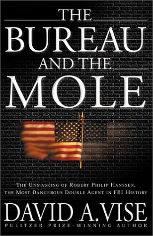 CLICK TO BUY THE HARDCOVER BOOK EDITION David A. Vise - The Bureau and the Mole : The Unmasking of Robert Philip Hanssen , the Most Dangerous Double Agent in FBI History