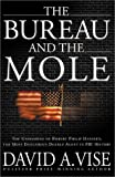 The Bureau and the Mole: The Unmasking of Robert Philip Hanssen, the Most Dangerous Double Agent in FBI History - by David A. Vise