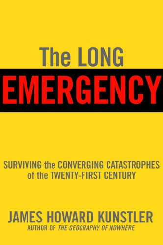 The Long Emergency: Surviving the Converging Catastrophes of the Twenty-First Century, Kunstler, James Howard