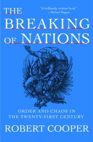 The Breaking of Nations: Order and Chaos in the Twenty-First Century, Cooper, Robert
